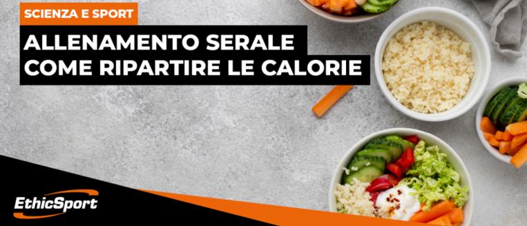 ALLENAMENTO SERALE – Come gestire le calorie nella giornata