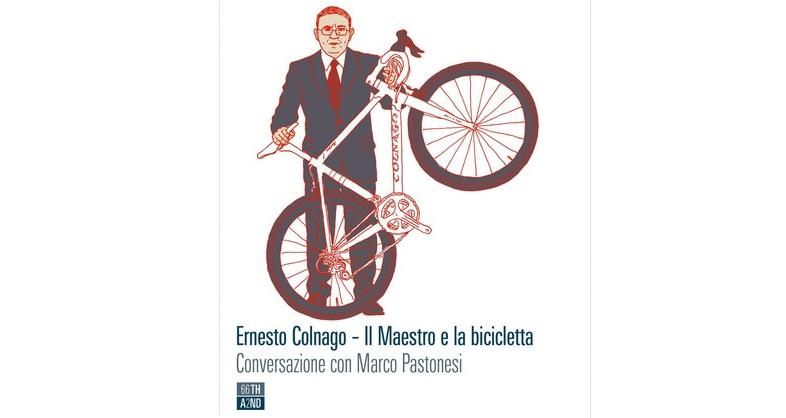 Ernesto Colnago. Il maestro e la bicicletta